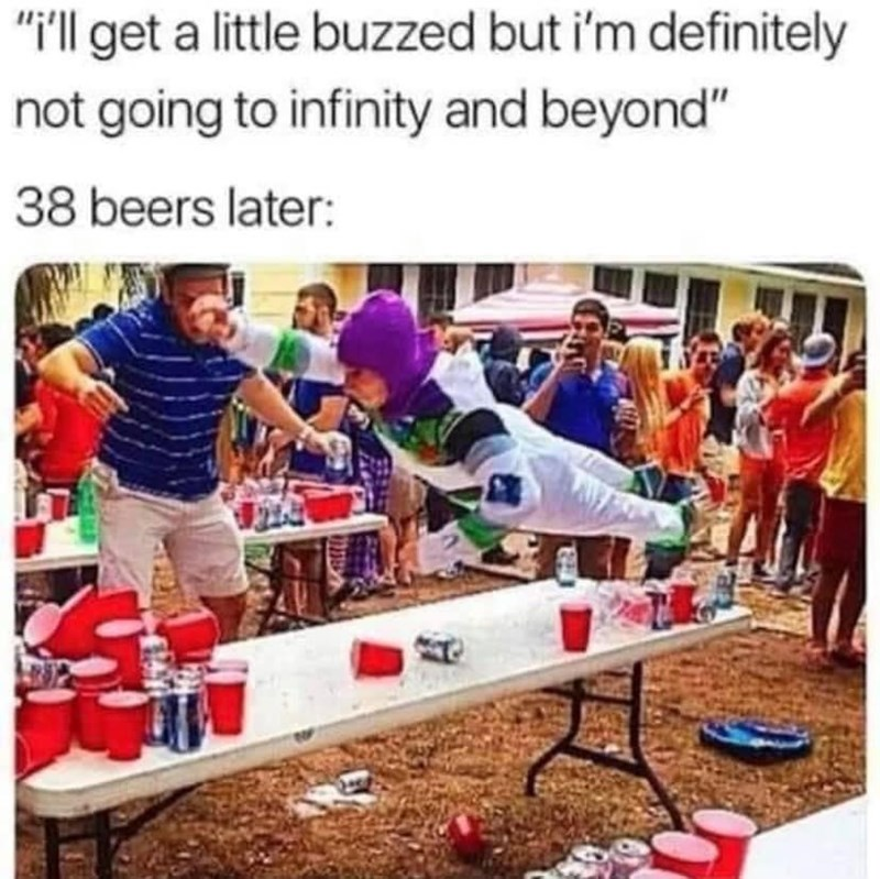 """Shirt - """"ill get a little buzzed but i'm definitely not going to infinity and beyond"""" 38 beers later:"""