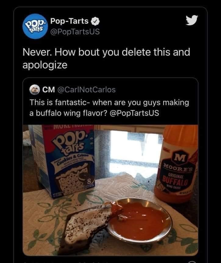 Tableware - Pop. Pop-Tarts @PopTartsUS tarts Never. How bout you delete this and apologize CM @CarlNotCarlos This is fantastic- when are you guys making a buffalo wing flavor? @PopTartsUS MURE TRVA POb. tars M Aester MOORES URIGINAL 8. BUFFALO WING SAUCE