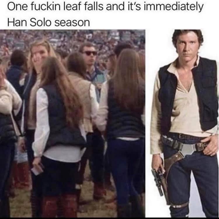 Clothing - One fuckin leaf falls and it's immediately Han Solo season