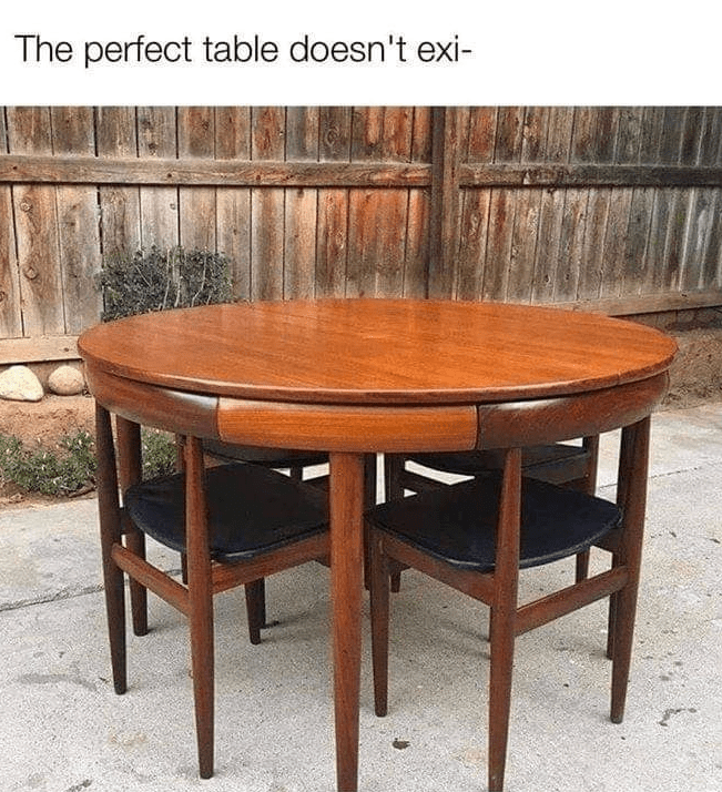 Table - The perfect table doesn't exi-