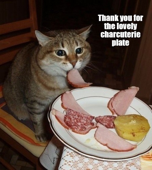 Cat - Thank you for the lovely charcuterie plate