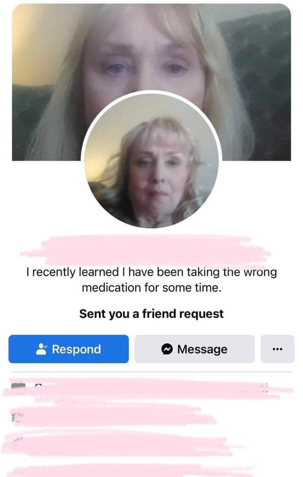 Nose - I recently learned I have been taking the wrong medication for some time. Sent you a friend request Respond Message