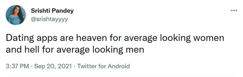 Font - Rectangle - Srishti Pandey ... @srishtayyyy Dating apps are heaven for average looking women and hell for average looking men 3:37 PM · Sep 20, 2021 · Twitter for Android