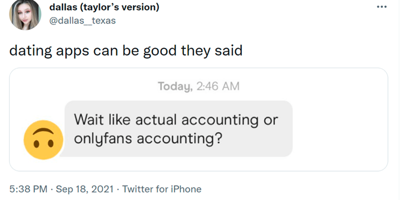 Font - Fruit - dallas (taylor's version) @dallas_texas dating apps can be good they said Today, 2:46 AM Wait like actual accounting or onlyfans accounting? 5:38 PM · Sep 18, 2021 · Twitter for iPhone