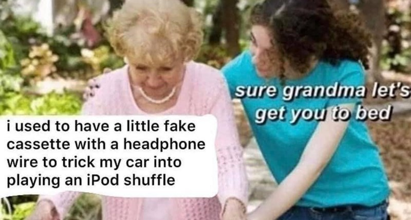 Clothing - sure grandma let's get you to bed i used to have a little fake cassette with a headphone wire to trick my car into playing an iPod shuffle