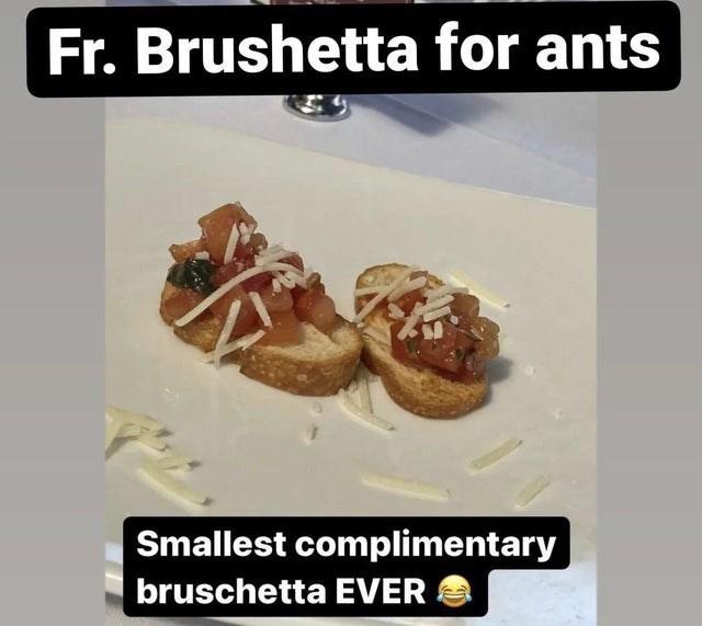 Food - Fr. Brushetta for ants Smallest complimentary bruschetta EVER