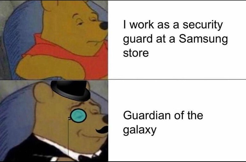 Human - I work as a security guard at a Samsung store Guardian of the galaxy