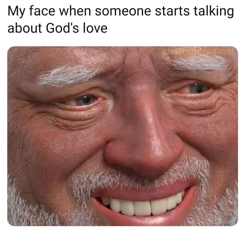 Forehead - My face when someone starts talking about God's love aborteddrcams