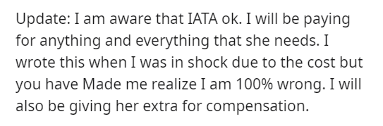 Plant - Update: I am aware that IATA ok. I will be paying for anything and everything that she needs. I wrote this when I was in shock due to the cost but you have Made me realize I am 100% wrong. I will also be giving her extra for compensation.