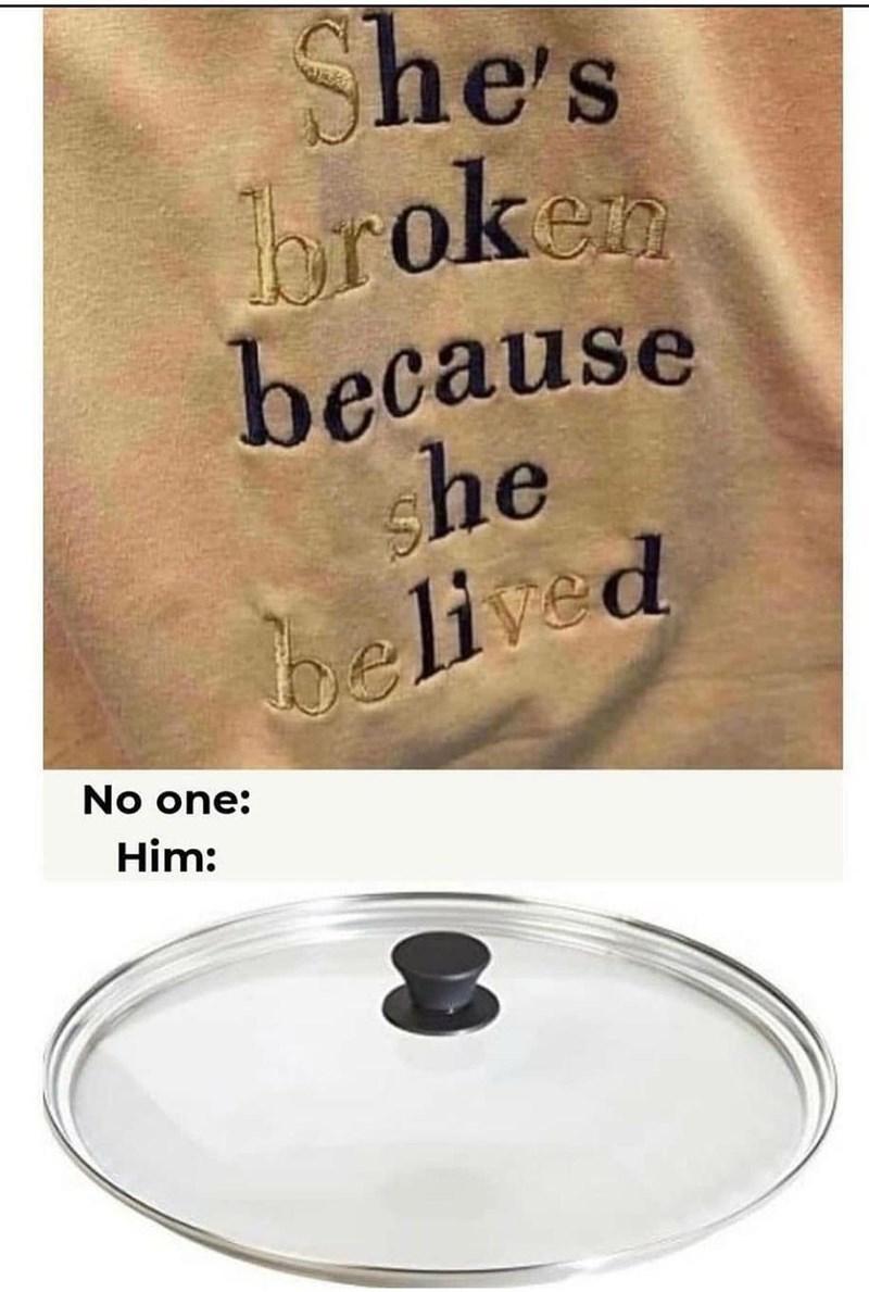 Font - She's broken because she belived No one: Him: