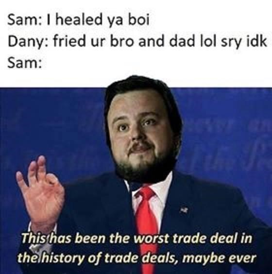 Forehead - Sam: I healed ya boi Dany: fried ur bro and dad lol sry idk Sam: This has been the worst trade deal in the history of trade deals, maybe ever