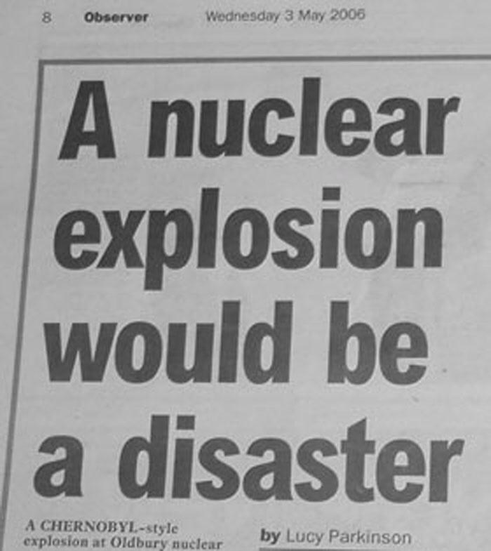 Newspaper - 8 Observer Wednesday 3 May 2006 A nuclear explosion would be a disaster A CHERNOBYL-style explosion at Oldbury nuclear by Lucy Parkinson