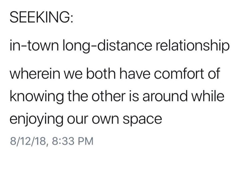 Font - SEEKING: in-town long-distance relationship wherein we both have comfort of knowing the other is around while enjoying our own space 8/12/18, 8:33 PM