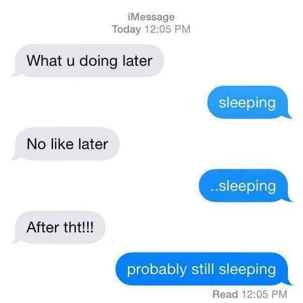 Font - iMessage Today 12:05 PM What u doing later sleeping No like later .sleeping After tht!!! probably still sleeping Read 12:05 PM