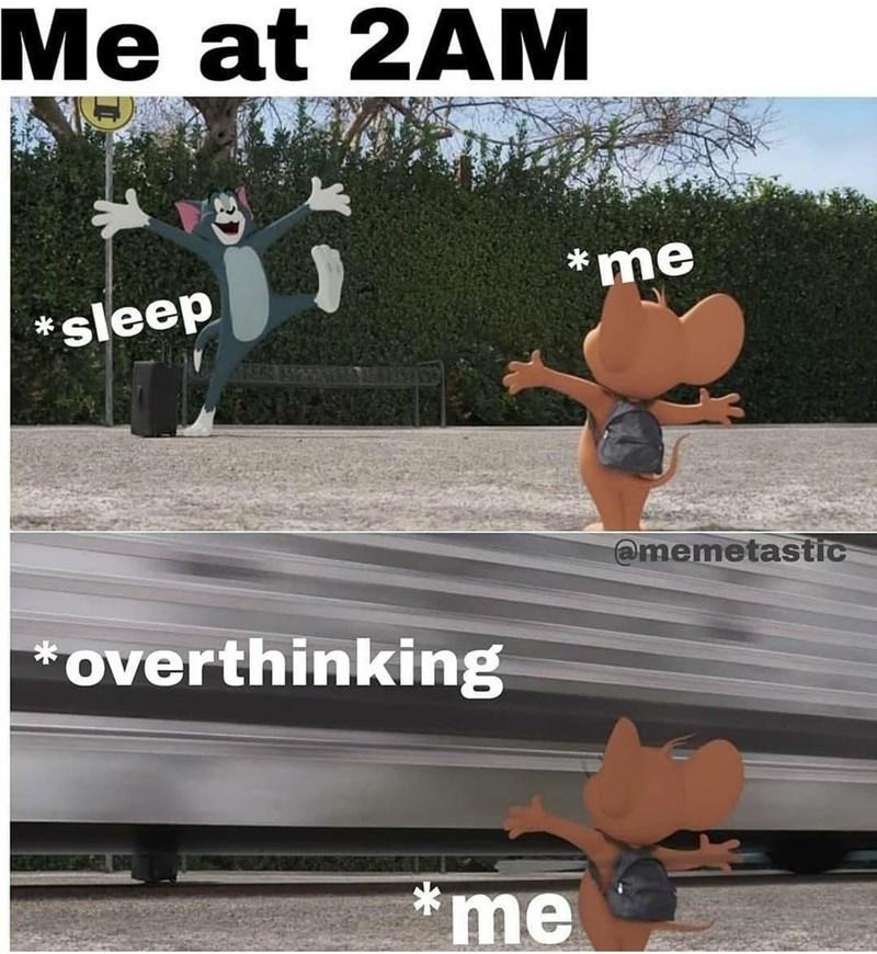 World - Me at 2AM *me *sleep @memetastic *overthinking *me