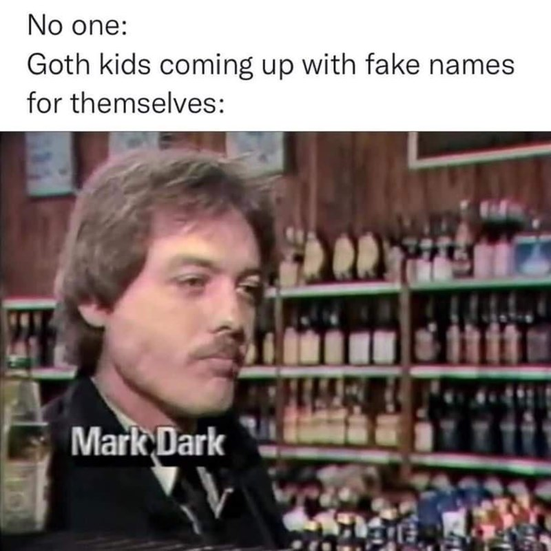 Photograph - No one: Goth kids coming up with fake names for themselves: Mark Dark