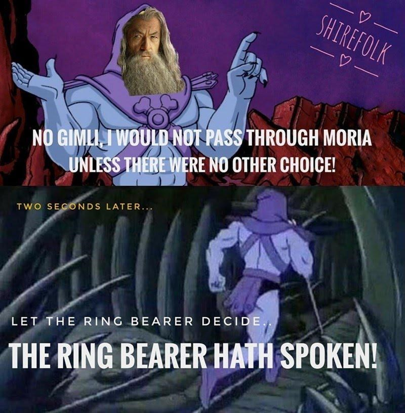 Organ - SHIREFOLK NO GIMLI, I WOULD NOT PASS THROUGH MORIA UNLESS THERE WERE NO OTHER CHOICE! TWO SECONDS LATER... LET THE RING BEARER DECIDE. THE RING BEARER HATH SPOKEN!