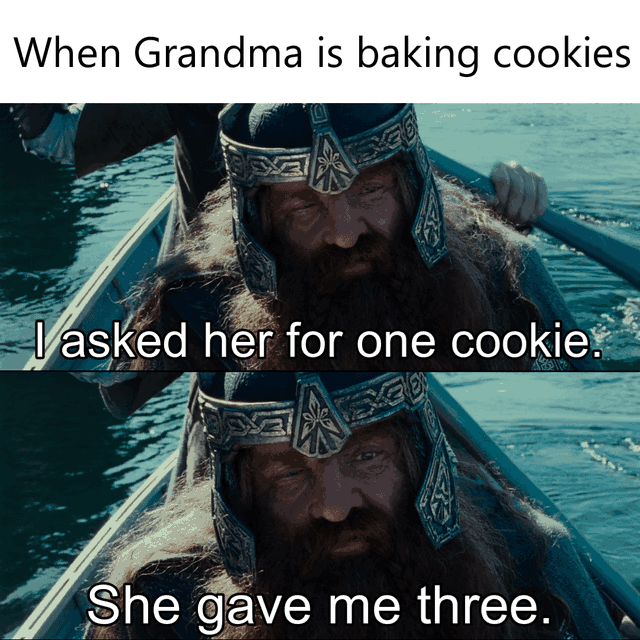 Water - When Grandma is baking cookies -Vasked her for one cookie She gave me three.