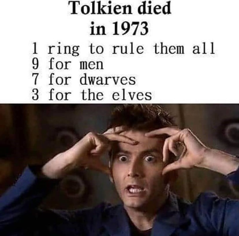Forehead - Tolkien died in 1973 1 ring to rule them all 9 for men 7 for dwarves 3 for the elves