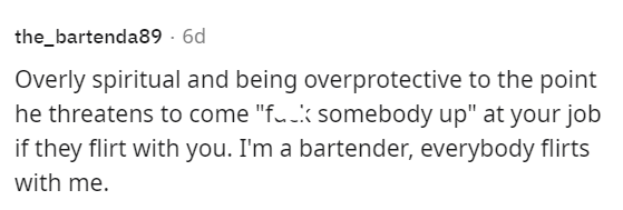 """Rectangle - the_bartenda89 - 6d Overly spiritual and being overprotective to the point he threatens to come """"fuk somebody up"""" at your job if they flirt with you. I'm a bartender, everybody flirts with me."""