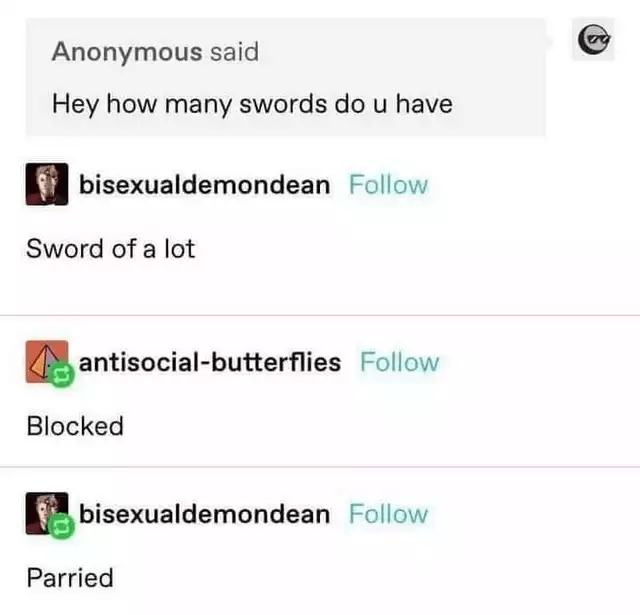 Rectangle - Anonymous said Hey how many swords do u have bisexualdemondean Follow Sword of a lot antisocial-butterflies Follow Blocked bisexualdemondean Follow Parried