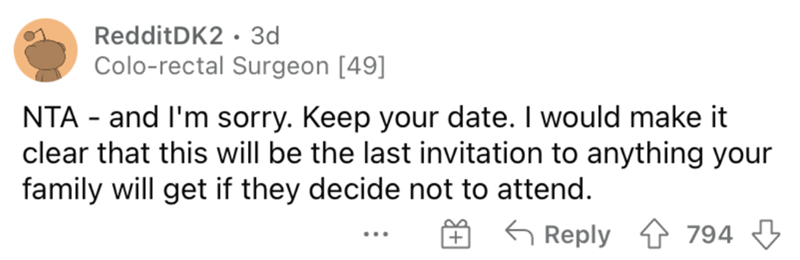 Rectangle - RedditDK2 · 3d Colo-rectal Surgeon [49] NTA - and l'm sorry. Keep your date. I would make it clear that this will be the last invitation to anything your family will get if they decide not to attend. G Reply 4 794 3 ...