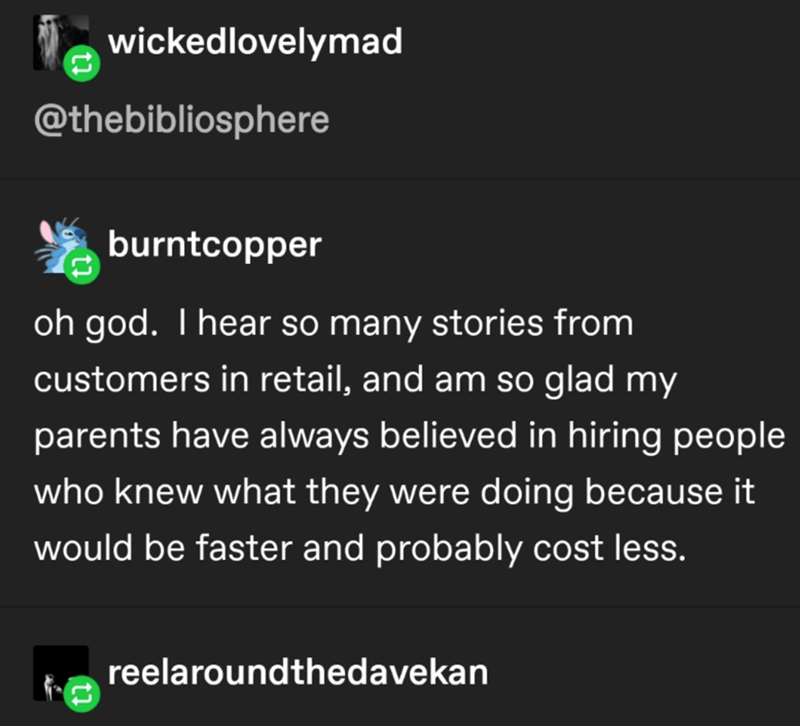 Font - wickedlovelymad @thebibliosphere burntcopper oh god. I hear so many stories from customers in retail, and am so glad my parents have always believed in hiring people who knew what they were doing because it would be faster and probably cost less. reelaroundthedavekan