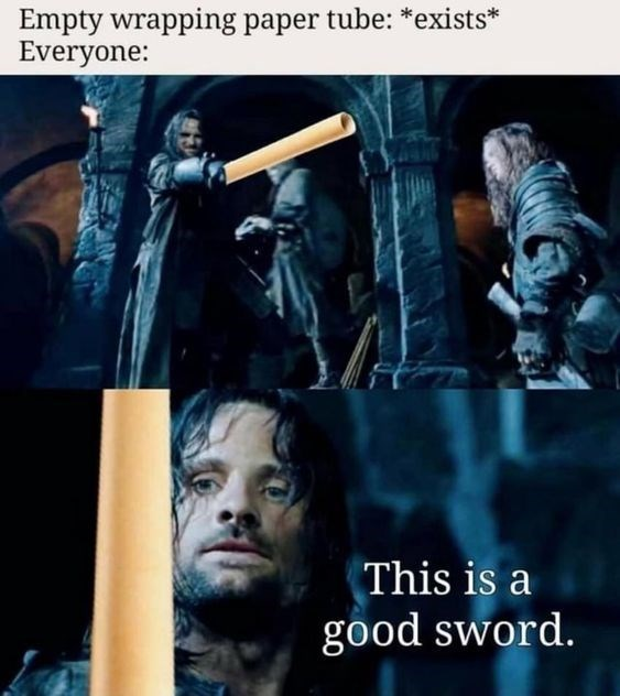 Black - Empty wrapping paper tube: *exists* Everyone: This is a good sword.
