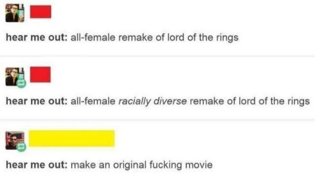 Rectangle - hear me out: all-female remake of lord of the rings hear me out: all-female racially diverse remake of lord of the rings hear me out: make an original fucking movie