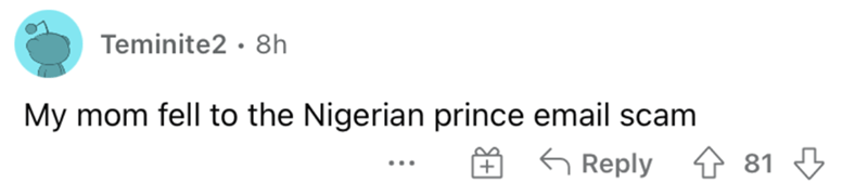 Font - Teminite2 · 8h My mom fell to the Nigerian prince email scam G Reply 1 81 3 ..