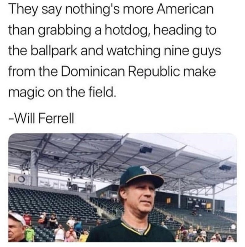 Gesture - They say nothing's more American than grabbing a hotdog, heading to the ballpark and watching nine guys from the Dominican Republic make magic on the field. -Will Ferrell 10