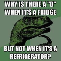 """Organism - WHY IS THERE A """"D"""" WHEN IT'S A FRIDGE BUT NOT WHEN IT'S A REFRIGERATOR?"""