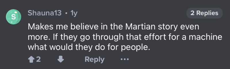 Sky - Shauna13 • 1y S 2 Replies Makes me believe in the Martian story even more. If they go through that effort for a machine what would they do for people. 12 Reply ...