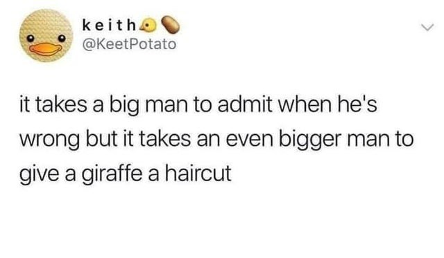 Font - keitho @KeetPotato it takes a big man to admit when he's wrong but it takes an even bigger man to give a giraffe a haircut