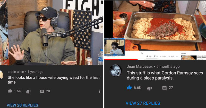 Rare insults, funny insults, roasts, burns, stupid people | CHT ris rndy alden allen 1 year ago She looks like a house wife buying weed for the first time 1.6K 20 VIEW 20 REPLIES | XX 77% 19:55 YouTube Search L toRMIST RE ZV $100.00V Up next AUTOPLAY MSTNCAL MOISIKAL SHARE Chicken Enchiladas with White Cream Sauce Recipe Over 1 Table of 6 8.4K SAVE Jean Marceaux 5 months ago This stuff is what Gordon Ramsay sees during a sleep paralysis. 6.6K 27 VIEW 27 REPLIES