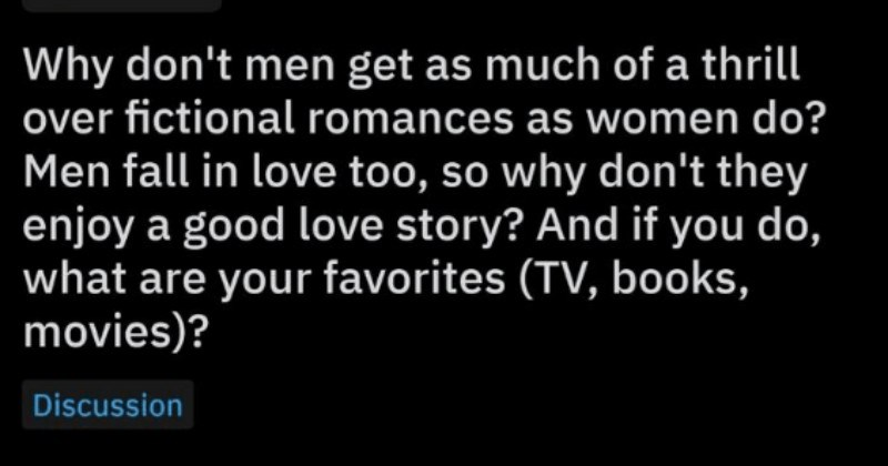 AskReddit user explains in detail why men don't enjoy historical romances as much as women.
