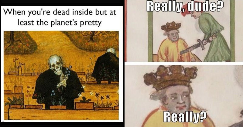 Funny medieval memes | The Garden of Death dead inside but at least planet's pretty | king getting stabbed Really, dude? Really?