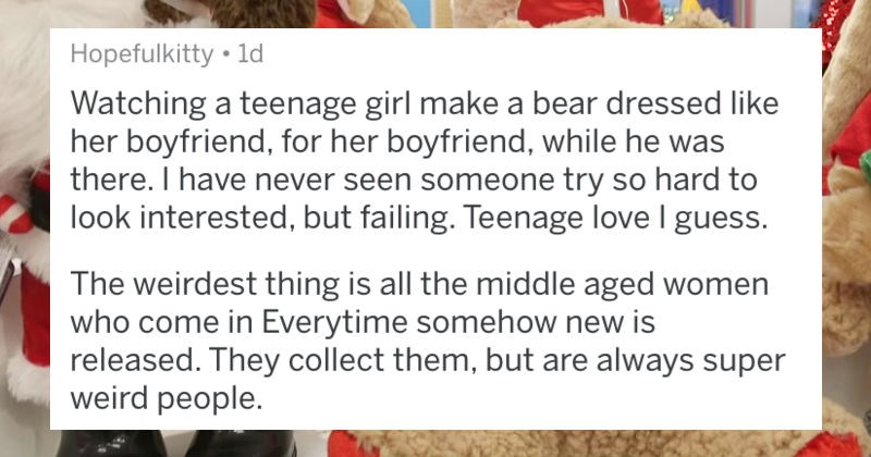 A collection of Build-A-Bear employees describe their strangest interactions with customers.