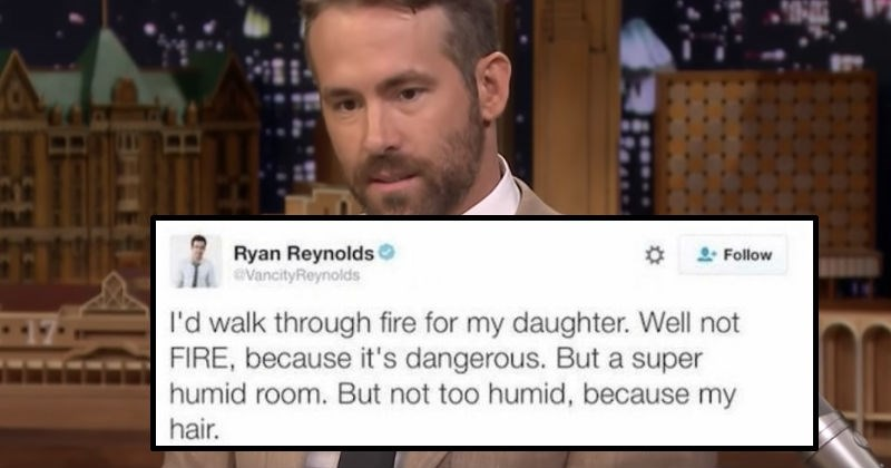 Funny tweets from Ryan Reynolds on Twitter | Ryan Reynolds tweet about how he would would thru fire for his Daughter but then backtracks about the fire to somewhere really hot and then backtracks regarding how hot because of his hair