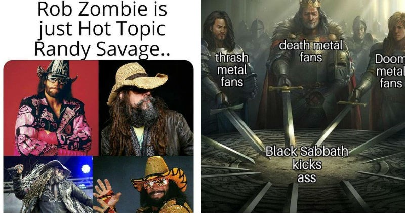 Funny metal music memes | Rob Zombie is just Hot Topic Randy Savage. death metal fans thrash metal fans Doom metal fans Black Sabbath kicks ass.