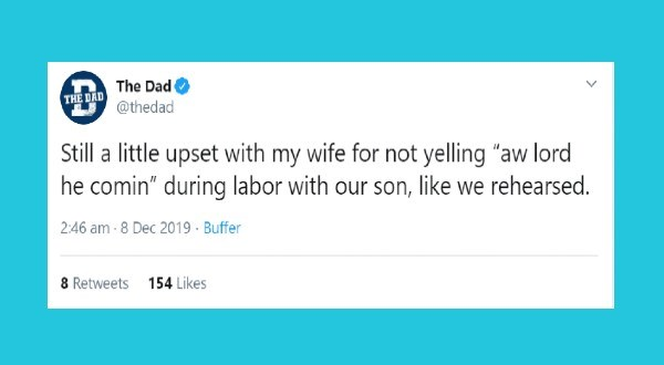 "parenting tweets | tweet by thedad Still little upset with my wife not yelling ""aw lord he comin"" during labor with our son, like rehearsed."