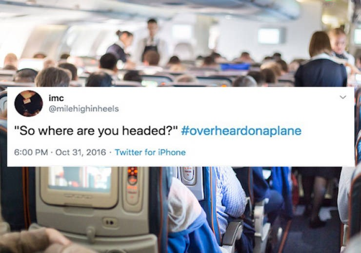 funny airplane overheard tweets | tweet by milehighinheels So where are headed funny because obviously they're on the same plane and headed to the same destination