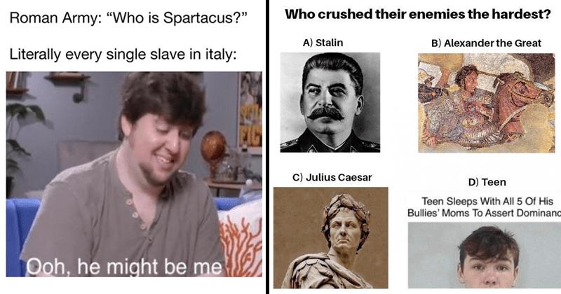 Funny history memes, dank history memes, european memes, communism, ancient roman memes, byzantine memes.