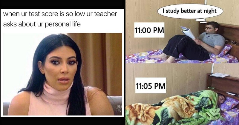 Funny memes about college | kim kardashian looking mortified ur test Score is so low ur teacher asks about ur personal life. man reading in bed and same man asleep in bed study better at night 11:00 PM 11:05 PM
