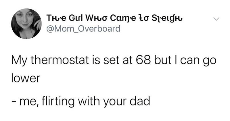 funny memes and tweets, twitter memes, relatable tweets | tweet by Mom_Overboard My thermostat is set at 68 but can go lower flirting with dad