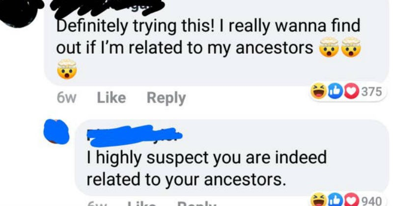 Funny ignorant people that sometimes got insulted | Definitely trying this really wanna find out if related my ancestors. highly suspect are indeed related ancestors