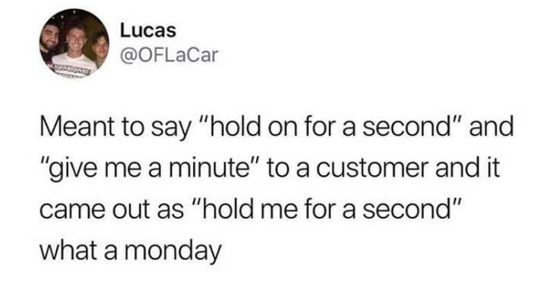 "Funny tweets about embarrassing moments | tweet by OFLaCar Meant say ""hold on second"" and give minute customer and came out as hold me second monday"