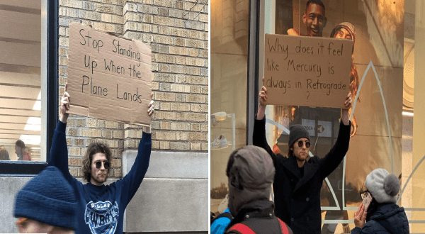 guy photographed holding funny protest signs in different locations | Stop Standing Up When the Plane Lands. Why does it feel like Mercury is always in Retrograde.