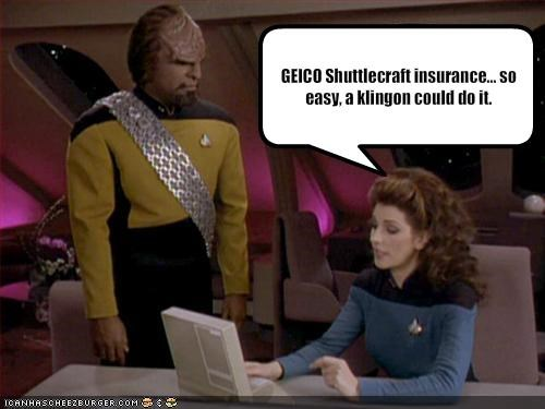 GEICO Shuttlecraft insurance... so easy, a klingon could do it.