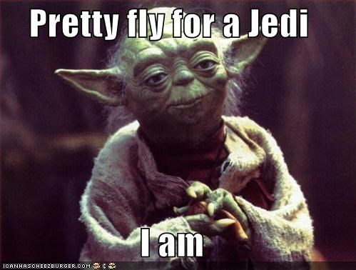 Pretty fly for a Jedi  I am